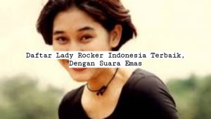 Daftar Lady Rocker Indonesia Terbaik, Dengan Suara Emas
